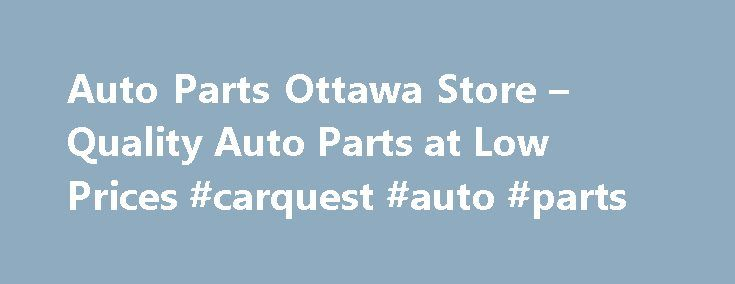Auto Parts Ottawa Store – Quality Auto Parts at Low Prices #carquest #auto #parts http://auto-car.nef2.com/auto-parts-ottawa-store-quality-auto-parts-at-low-prices-carquest-auto-parts/  #auto parts canada # Ottawa Auto Parts Store Shopping for Auto Parts in Ottawa? We have the Lowest Prices! We have proudly served the local Ottawa community for over 30 years. Our company has grown to be one of the largest Auto Parts Stores in Ottawa by maintaining our commitment to delivering exceptional…