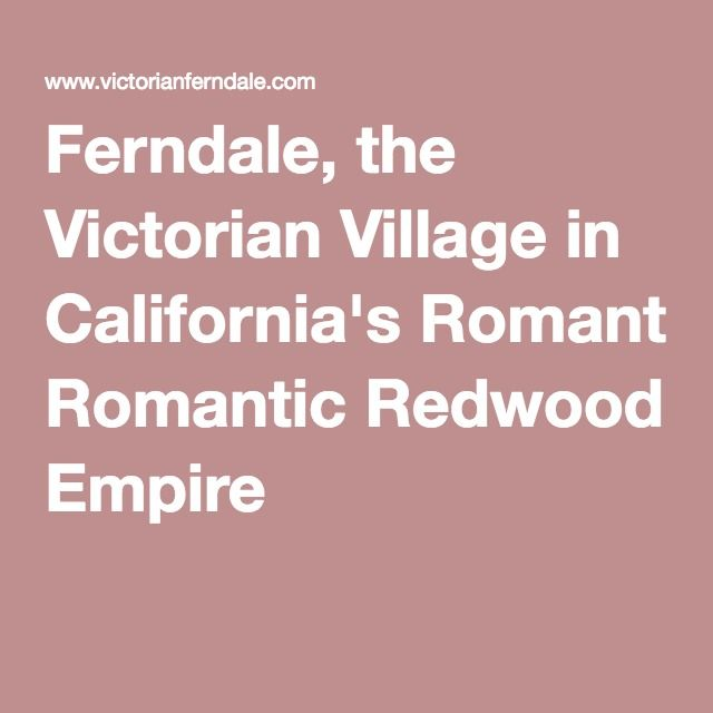 Ferndale, the Victorian Village in California's Romantic Redwood Empire