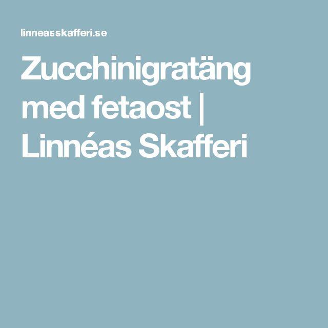 Zucchinigratäng med fetaost | Linnéas Skafferi