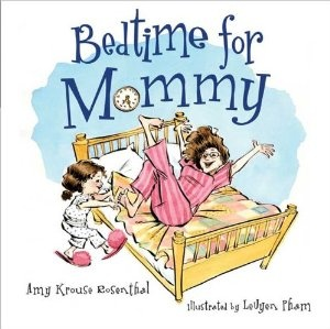 Amazon.com: Bedtime for Mommy (9781599903415): Amy Krouse Rosenthal, LeUyen Pham: Books