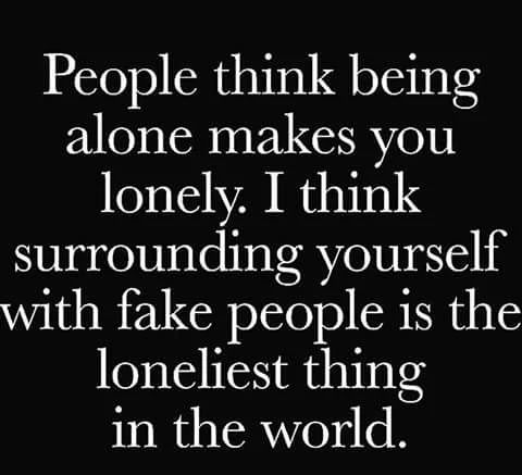 """It's the absolute truth. I'd rather be alone than with """"false friends."""""""