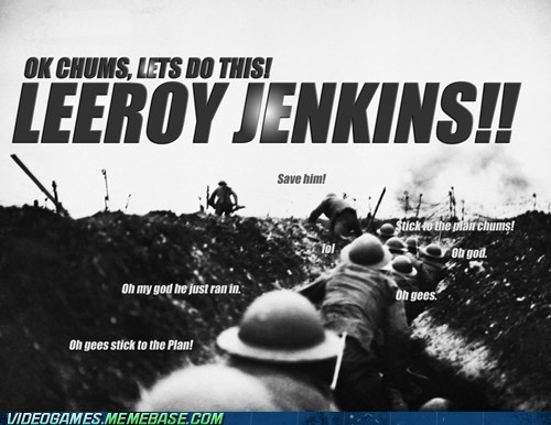 video game memes - Leeroy Jenkins in World War I
