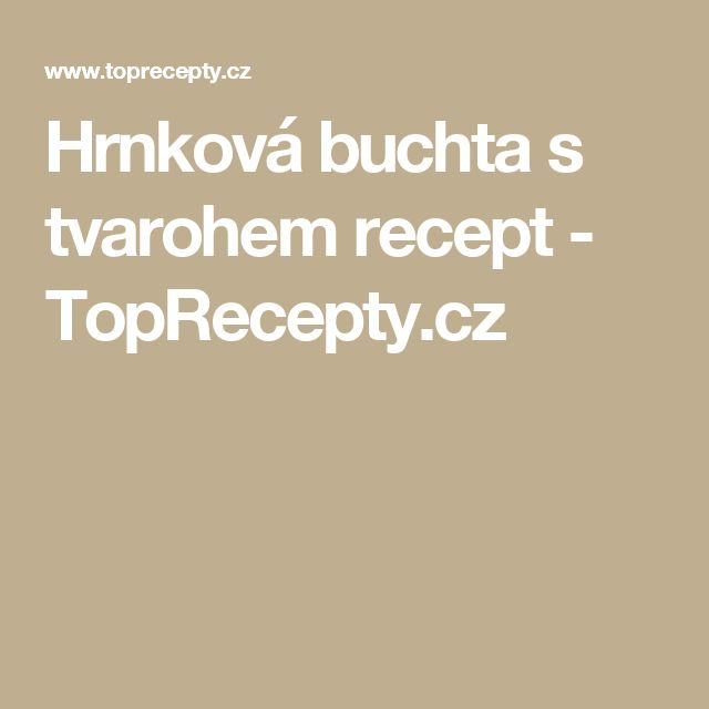 Hrnková buchta s tvarohem recept - TopRecepty.cz