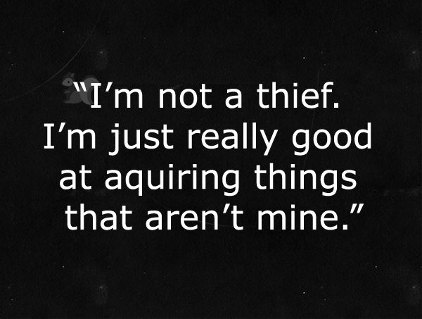 """""""I'm not a thief,"""" Patch said. """"I'm just really good at acquiring things that aren't mine."""" """"Yeah, I'm sure you are,"""" Joey said, not buying a word of it."""