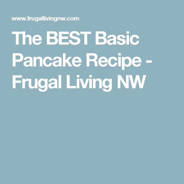 The BEST Basic Pancake Recipe - Frugal Living NW