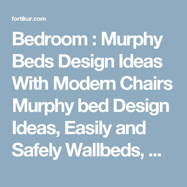 Bedroom : Murphy Beds Design Ideas With Modern Chairs Murphy bed Design Ideas, Easily and Safely Wallbeds' Murphy Bed Desk' Fold Out Bed and Bedrooms