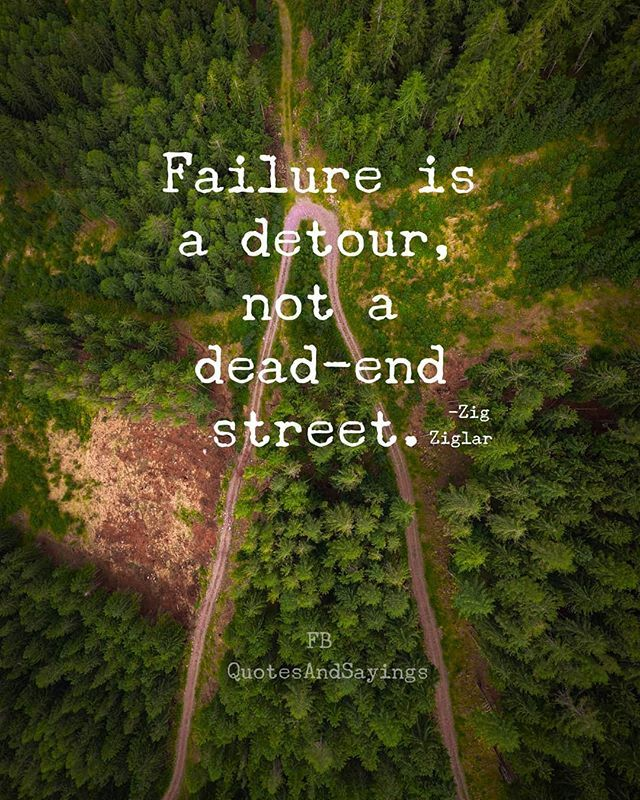 Failure is a detour not a dead-end avenue. -Zig Ziglar #quotes #sayings #proverb…
