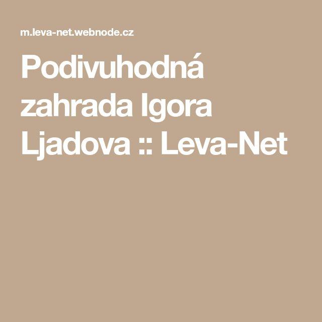Podivuhodná zahrada Igora Ljadova :: Leva-Net
