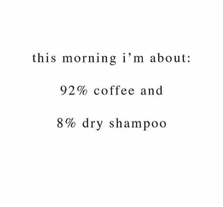 For me... 91% hot tea... 2 % oily hair from yesterday and 1% makeup I forgot to…