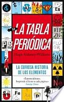 La tabla periódica : la curiosa historia de los elementos / Hugh Aldersey-Williams ; Traducción, Joandomènec Ros  http://www.planetadelibros.com/la-tabla-periodica-libro-90438.html