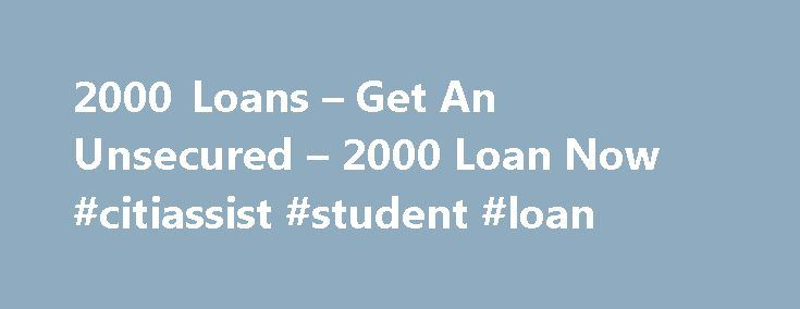 2000 Loans – Get An Unsecured – 2000 Loan Now #citiassist #student #loan http://loans.remmont.com/2000-loans-get-an-unsecured-2000-loan-now-citiassist-student-loan/  #2000 loan # 2000 Loan People with bad credit can get a 2000 loan at a lower rate than you may think. Unsecured loans for people with bad credit that have low interest rates and fair repayment terms can be difficult to find, by using our free, no obligation quote comparison service for 2000 loans […]The post 2000 Loans – Get An…