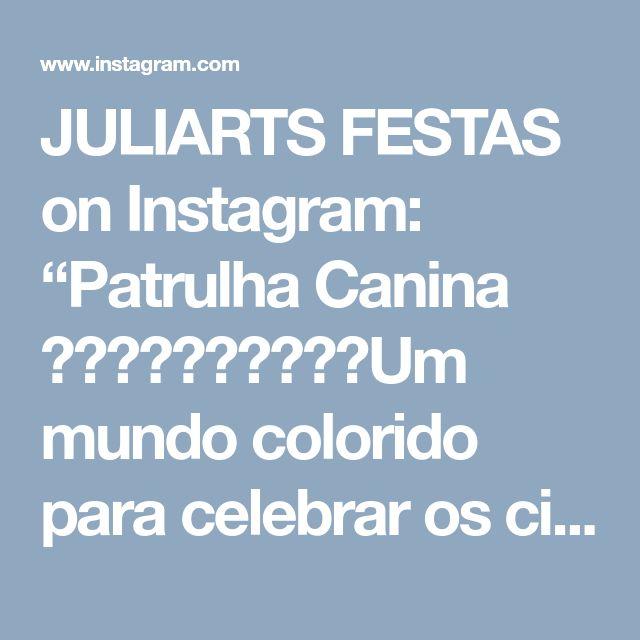 """JULIARTS FESTAS on Instagram: """"Patrulha Canina 👏🏻👏🏻👏🏻👏🏻👏🏻Um mundo colorido para celebrar os cinco anos de Bradon Armero:…"""" • Instagram"""