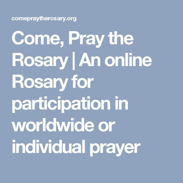 Come, Pray the Rosary   An online Rosary for participation in worldwide or individual prayer