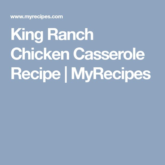 King Ranch Chicken Casserole Recipe | MyRecipes