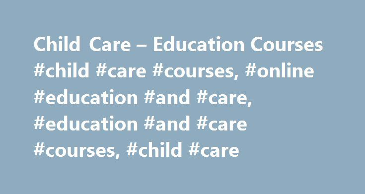 Child Care – Education Courses #child #care #courses, #online #education #and #care, #education #and #care #courses, #child #care http://detroit.remmont.com/child-care-education-courses-child-care-courses-online-education-and-care-education-and-care-courses-child-care/  # Childcare Education and Support – Online Courses Study a Childcare Education and Support course online / distance About the Child Care Courses Online from Australian College The child care industry has come a long way over…