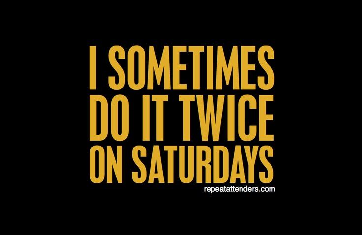 I Sometimes Do It Twice on Saturdays