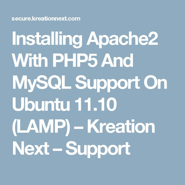 Installing Apache2 With PHP5 And MySQL Support On Ubuntu 11.10 (LAMP) – Kreation Next – Support