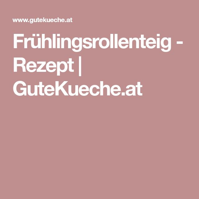 Frühlingsrollenteig - Rezept | GuteKueche.at