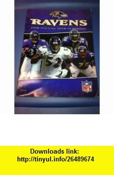 Ravens 2006 Official Team Yearbook Kevin Byrne, Susan Cole, Megan Collins, Mike Duffy, Sarah Gardner, Patrick Gleason, Stuart Haman, Jennifer Hinkle, Ross Hollebon, Cappy Jackson, Brian Kasabula, David Trozzo ,   ,  , ASIN: B004K7RA6Q , tutorials , pdf , ebook , torrent , downloads , rapidshare , filesonic , hotfile , megaupload , fileserve
