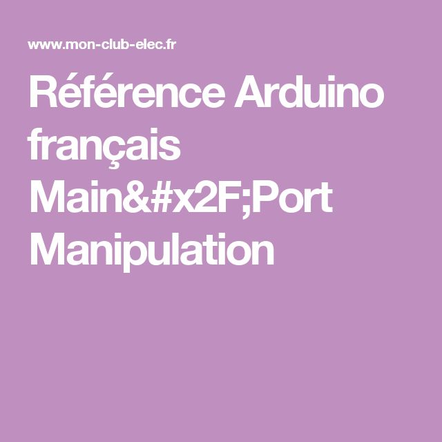 Référence Arduino français Main/Port Manipulation