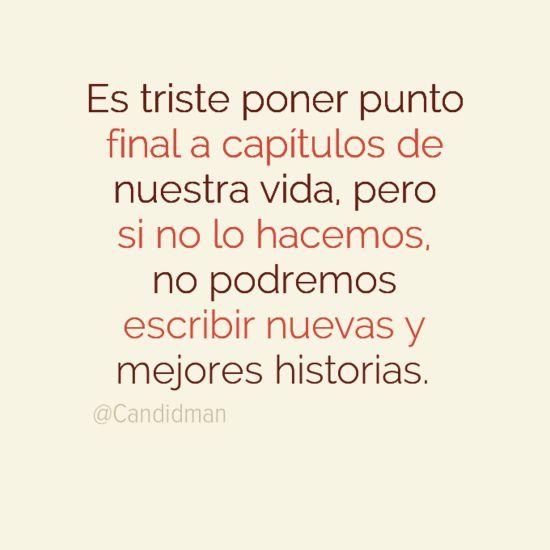"""""""Es triste poner punto final a capítulos de nuestra vida, pero si no lo hacemos, no podremos escribir nuevas y mejores historias."""" #Citas #Frases"""