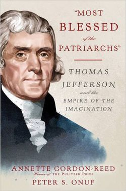 Most Blessed of the Patriarchs: Thomas Jefferson and the Empire of the Imagination by Annette Gordon-Reed