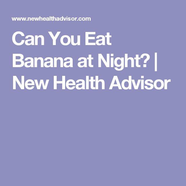 Can You Eat Banana at Night? | New Health Advisor