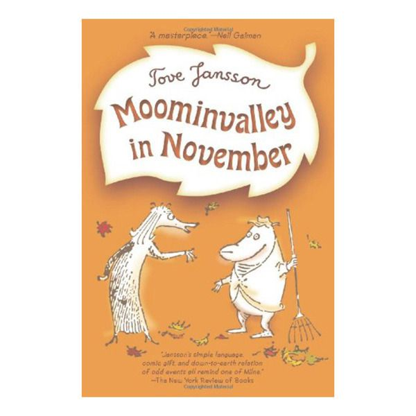 Moominvalley in November (PB Fiction)  Now that autumn is turning into winter, a group of unlikely friends—including the Fillyjonk, the Hemulen, and Toft—are waiting in Moominvalley to see the Moomins, for winter doesn't seem right without them. But the Moomins are not at home. So all the visitors settle down to await their return, and oddly enough find themselves warming up to their new life together. For Moominvalley is Moominvalley still, even without the Moomins in it.