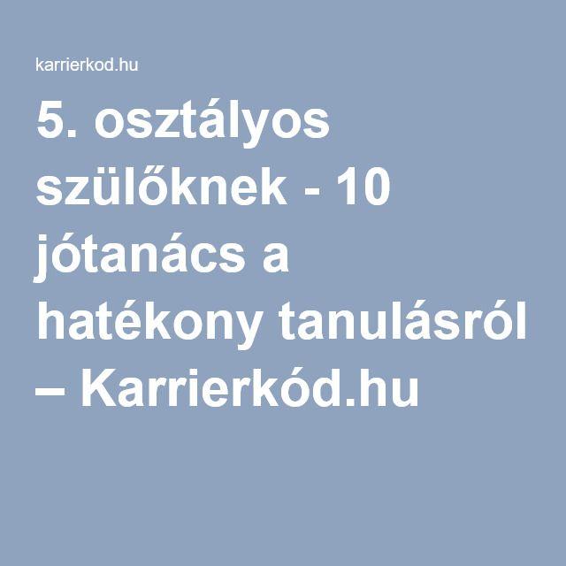 5. osztályos szülőknek - 10 jótanács a hatékony tanulásról – Karrierkód.hu