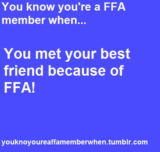 You know you're an FFA member when.. You met some of your best friends because of FFA!