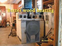 Better wood burning By David Lee. Shop heater. This example is a 55-gallon drum and stove kit surrounded with leftover concrete blocks. I stack extra bricks, slates, and metal on the top to give more heatable mass.