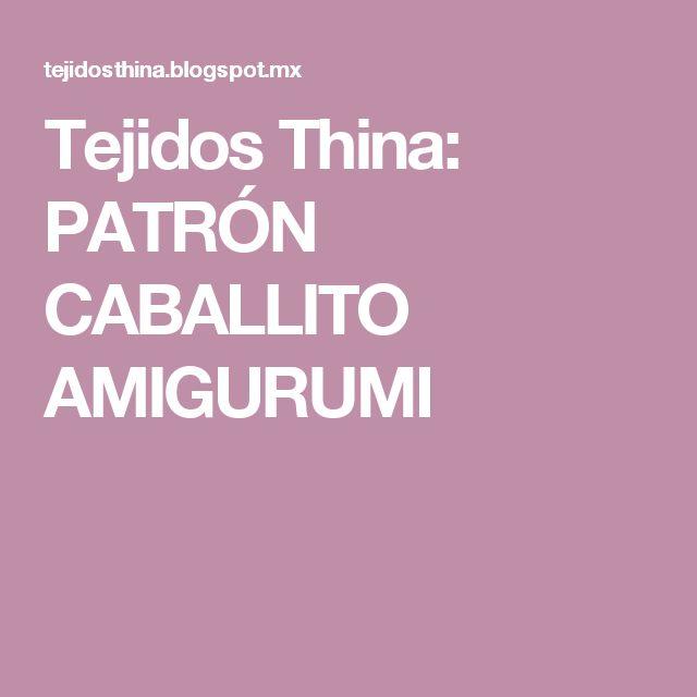 Tejidos Thina: PATRÓN CABALLITO AMIGURUMI