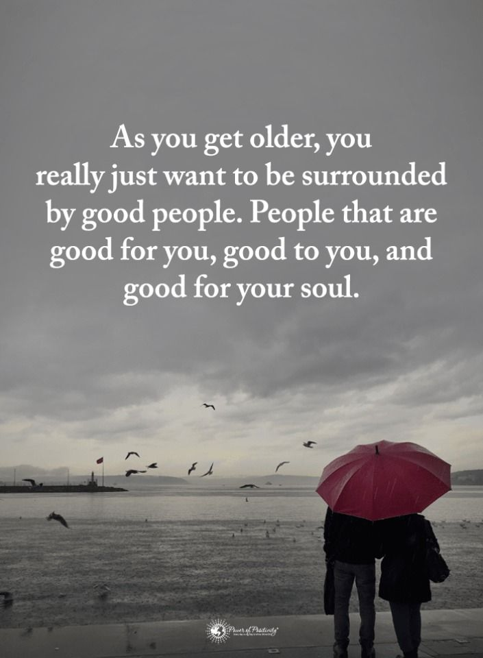 As You Get Older You Really Just Want To Be Surrounded By Good