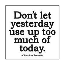 Quotes to Live By / Don't Let Yesterday - Cherokee Proverb Magnet