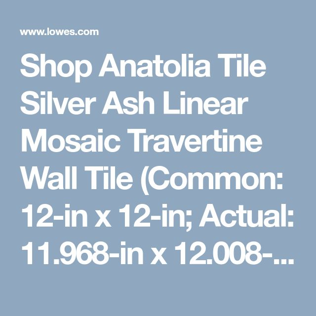 Shop Anatolia Tile Silver Ash Linear Mosaic Travertine Wall Tile (Common: 12-in x 12-in; Actual: 11.968-in x 12.008-in) at Lowes.com