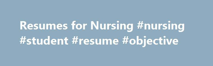 Resumes for Nursing #nursing #student #resume #objective http - tibco sample resumes