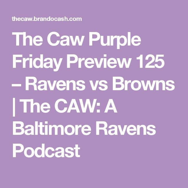 The Caw Purple Friday Preview 125 – Ravens vs Browns | The CAW: A Baltimore Ravens Podcast