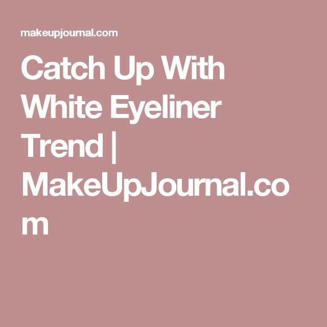 Catch Up With White Eyeliner Trend | MakeUpJournal.com