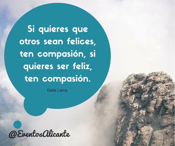 Si quieres que otros sean felices, ten compasión, si quieres ser feliz, ten compasión. #EventosAlicante