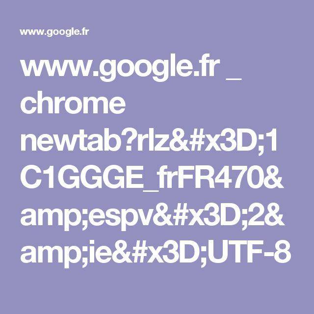 www.google.fr _ chrome newtab?rlz=1C1GGGE_frFR470&espv=2&ie=UTF-8