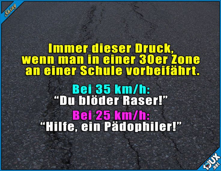 Bloß nicht zu schnell oder zu langsam fahren! #nurSpaß #Schule #lustigeSprüche #Humor #Jodel #Statusbilder #lachen #Statussprüche Humour