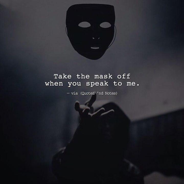 Take the mask off when you speak to me. via (http://ift.tt/2kguH60)