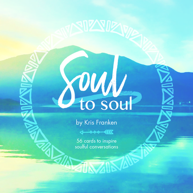 Soul to Soul cards, inspiring meaningful conversations all over the world, one juicy card at a time! $19.95 http://www.krisfranken.com/shop/