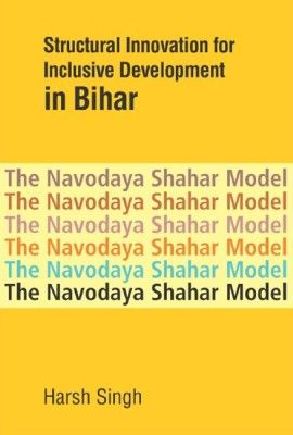 Structural Innovation for Inclusive Development in Bihar..  Under the National Democratic Alliance rule, led by Nitish Kumar, Bihar, one of the poorest states in India, has seen a spectacular turnaround since 2006. Analysing this resurgence and demonstrating that policy options in the medium term are highly limited,  http://www.eurospanbookstore.com