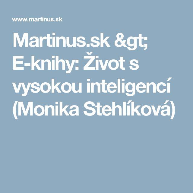 Martinus.sk > E-knihy: Život s vysokou inteligencí (Monika Stehlíková)