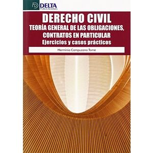 Derecho civil : teoria general de las obligaciones, contratos en particular : ejercicios y casos prácticos / Herminia Campuzano Tomé. - 2015