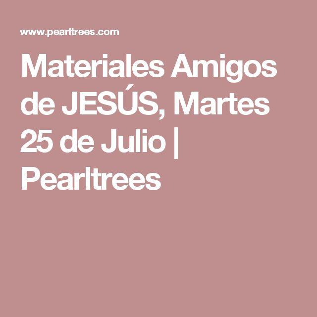 Materiales Amigos de JESÚS, Martes 25 de Julio   Pearltrees