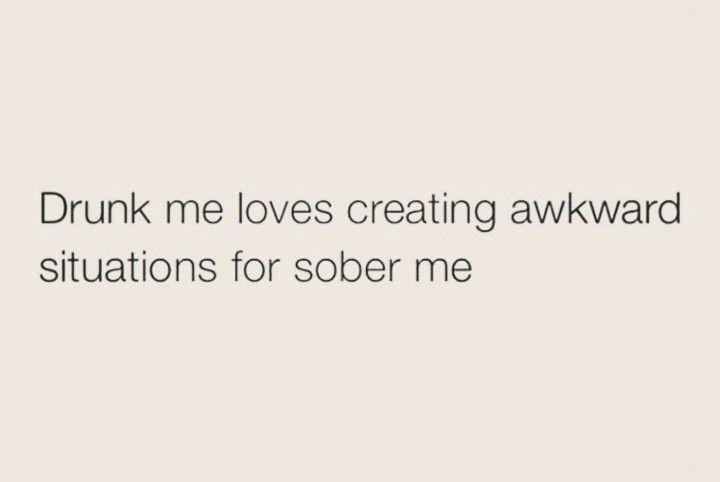 Drunk me is so selfish Haha