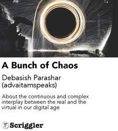 A Bunch of Chaos by Debasish Parashar (advaitamspeaks) https://scriggler.com/detailPost/story/36357