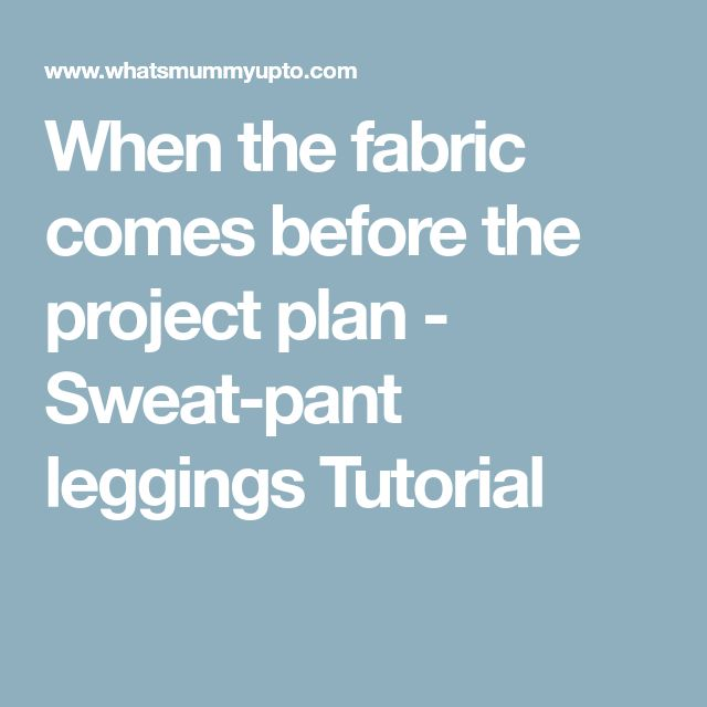 When the fabric comes before the project plan - Sweat-pant leggings Tutorial